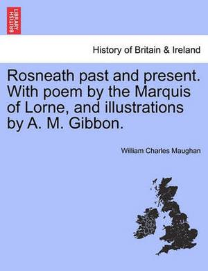 Rosneath Past and Present. with Poem by the Marquis of Lorne, and Illustrations by A. M. Gibbon.