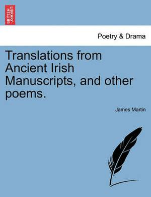 Translations from Ancient Irish Manuscripts, and Other Poems.