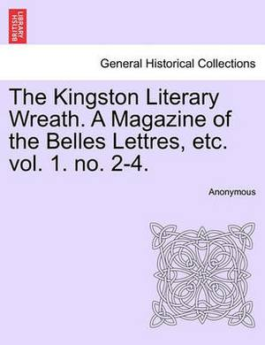 The Kingston Literary Wreath. a Magazine of the Belles Lettres, Etc. Vol. 1. No. 2-4.