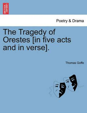 The Tragedy of Orestes [In Five Acts and in Verse].