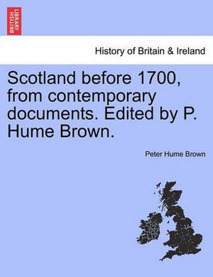 Scotland Before 1700, from Contemporary Documents. Edited by P. Hume Brown.