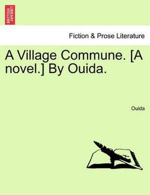 A Village Commune. [A Novel.] by Ouida.