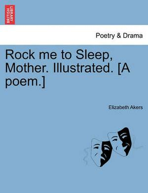 Rock Me to Sleep, Mother. Illustrated. [A Poem.]