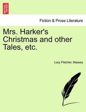 Mrs. Harker's Christmas and Other Tales, Etc.