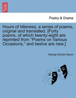 An Hours of Idleness, a Series of Poems, Original and Translated. [Forty Poems, of Which Twenty-Eight Are Reprinted from Poems on Various Occasions