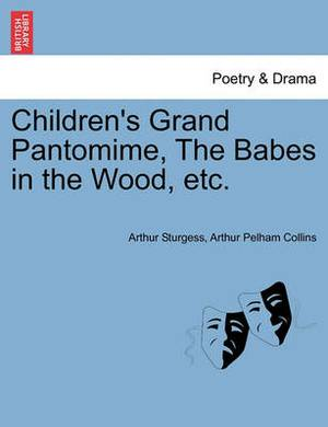 Children's Grand Pantomime, the Babes in the Wood, Etc.