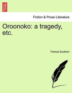 Oroonoko: A Tragedy, Etc.