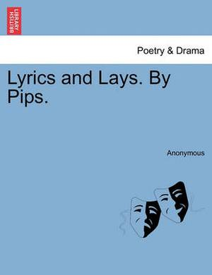 Lyrics and Lays. by Pips.