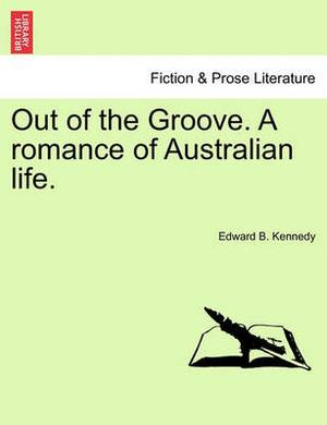 Out of the Groove. a Romance of Australian Life.