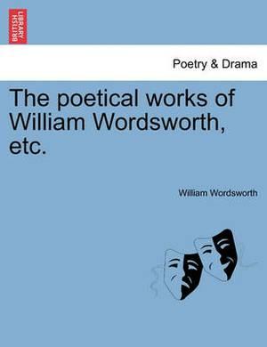 The Poetical Works of William Wordsworth, Etc.