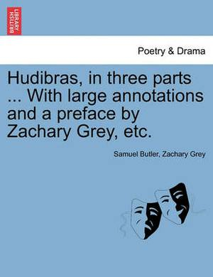 Hudibras, in Three Parts ... with Large Annotations and a Preface by Zachary Grey, Etc.