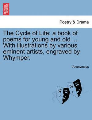 The Cycle of Life: A Book of Poems for Young and Old ... with Illustrations by Various Eminent Artists, Engraved by Whymper.