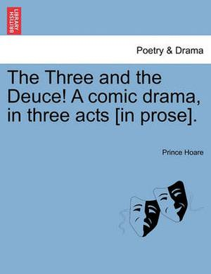 The Three and the Deuce! a Comic Drama, in Three Acts [In Prose].
