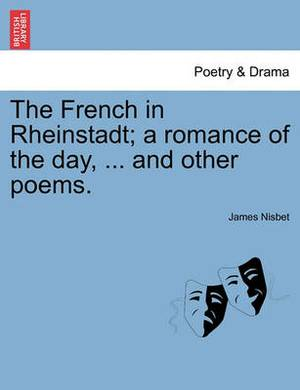 The French in Rheinstadt; A Romance of the Day, ... and Other Poems.