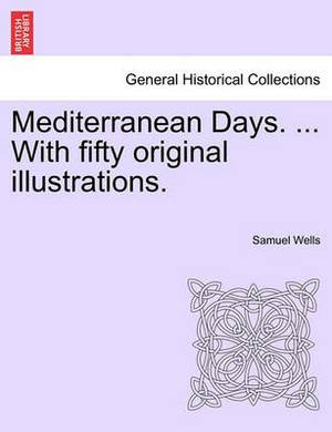 Mediterranean Days. ... with Fifty Original Illustrations.