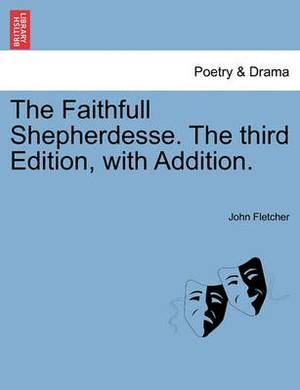 The Faithfull Shepherdesse. the Third Edition, with Addition.