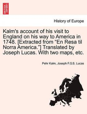 Kalm's Account of His Visit to England on His Way to America in 1748. [Extracted from En Resa Til Norra America.] Translated by Joseph Lucas. with Two Maps, Etc.