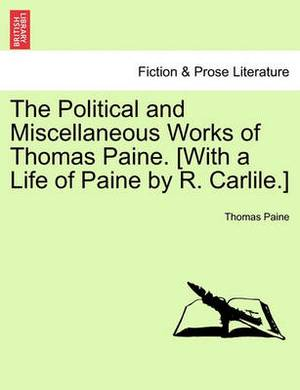 The Political and Miscellaneous Works of Thomas Paine. [With a Life of Paine by R. Carlile.]