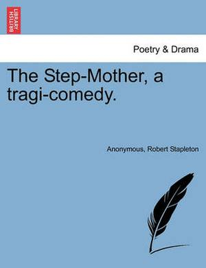 The Step-Mother, a Tragi-Comedy.