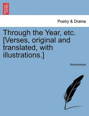 Through the Year, Etc. [Verses, Original and Translated, with Illustrations.]