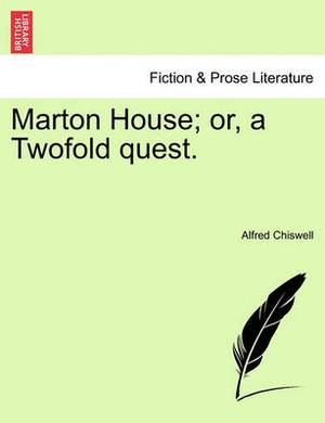 Marton House; Or, a Twofold Quest.