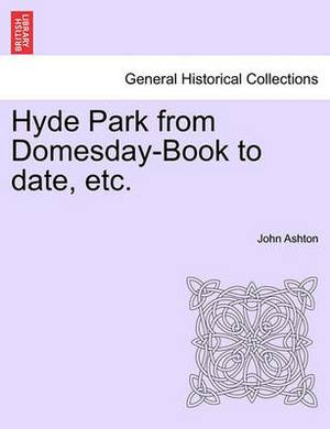 Hyde Park from Domesday-Book to Date, Etc.