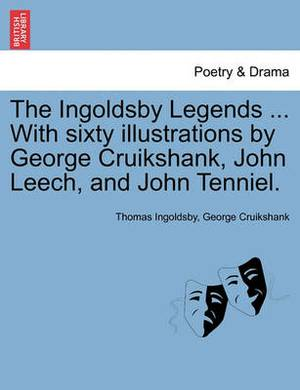 The Ingoldsby Legends ... with Sixty Illustrations by George Cruikshank, John Leech, and John Tenniel.