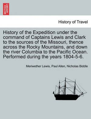 History of the Expedition Under the Command of Captains Lewis and Clark to the Sources of the Missouri, Thence Across the Rocky Mountains, and Down the River Columbia to the Pacific Ocean. Performed During the Years 1804-5-6. Vol. II.