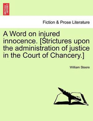 A Word on Injured Innocence. [Strictures Upon the Administration of Justice in the Court of Chancery.]