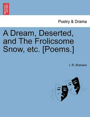 A Dream, Deserted, and the Frolicsome Snow, Etc. [Poems.]