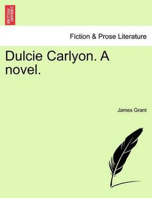 Dulcie Carlyon. a Novel.