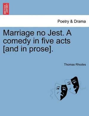 Marriage No Jest. a Comedy in Five Acts [And in Prose].