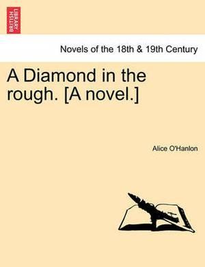A Diamond in the Rough. [A Novel.]
