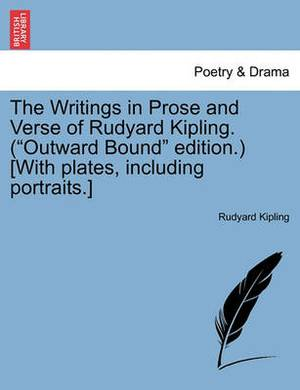The Writings in Prose and Verse of Rudyard Kipling. ( Outward Bound  Edition.) [With Plates, Including Portraits.]