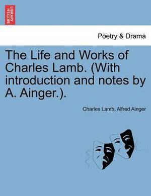 The Life and Works of Charles Lamb. (with Introduction and Notes by A. Ainger.).
