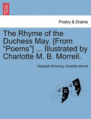 The Rhyme of the Duchess May. [From  Poems ] ... Illustrated by Charlotte M. B. Morrell.
