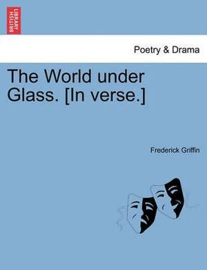 The World Under Glass. [In Verse.]