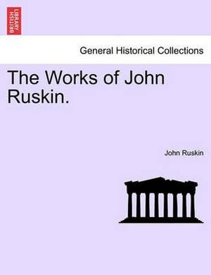 The Works of John Ruskin.
