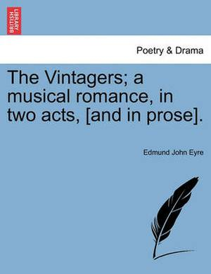The Vintagers; A Musical Romance, in Two Acts, [And in Prose].