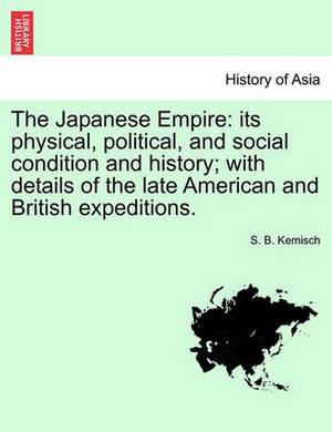 The Japanese Empire: Its Physical, Political, and Social Condition and History; With Details of the Late American and British Expeditions.