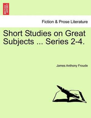 Short Studies on Great Subjects ... Series 2-4.