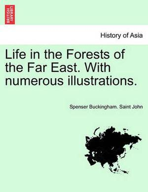 Life in the Forests of the Far East. with Numerous Illustrations.
