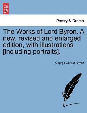 The Works of Lord Byron. a New, Revised and Enlarged Edition, with Illustrations [Including Portraits]. Vol. II.