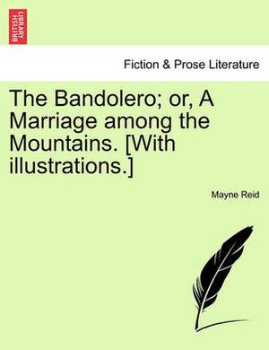 The Bandolero; Or, a Marriage Among the Mountains. [With Illustrations.]