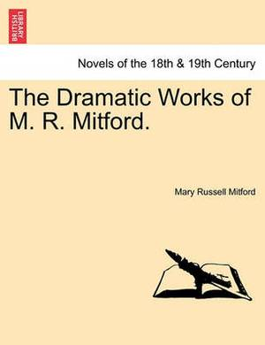 The Dramatic Works of M. R. Mitford.