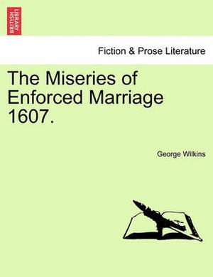The Miseries of Enforced Marriage 1607.