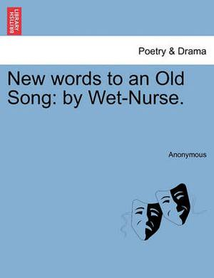 New Words to an Old Song: By Wet-Nurse.