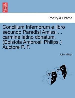 Concilium Infernorum E Libro Secundo Paradisi Amissi ... Carmine Latino Donatum. (Epistola Ambrosii Philips.) Auctore P. F.