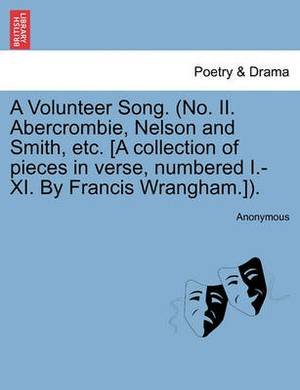 A Volunteer Song. (No. II. Abercrombie, Nelson and Smith, Etc. [A Collection of Pieces in Verse, Numbered I.-XI. by Francis Wrangham.]).