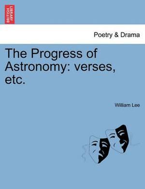 The Progress of Astronomy: Verses, Etc.